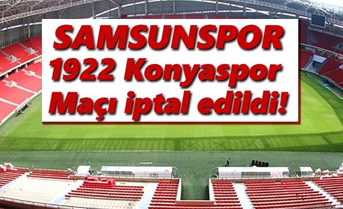 Yılport Samsunspor- 1922 Konyaspor maçı iptal edildi!