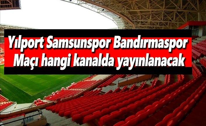 Yılport Samsunspor Bandırmaspor Maçı hangi kanalda yayınlanacak