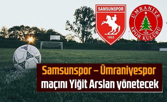 Yılport Samsunspor – Ümraniyespor maçını Yiğit Arslan yönetecek