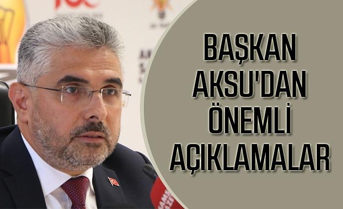 AK Parti Samsun İl Başkanı Aksu'dan önemli açıklamalar