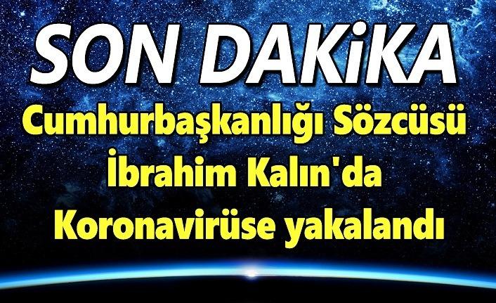 Cumhurbaşkanlığı Sözcüsü İbrahim Kalın'da koronavirüse yakalandı