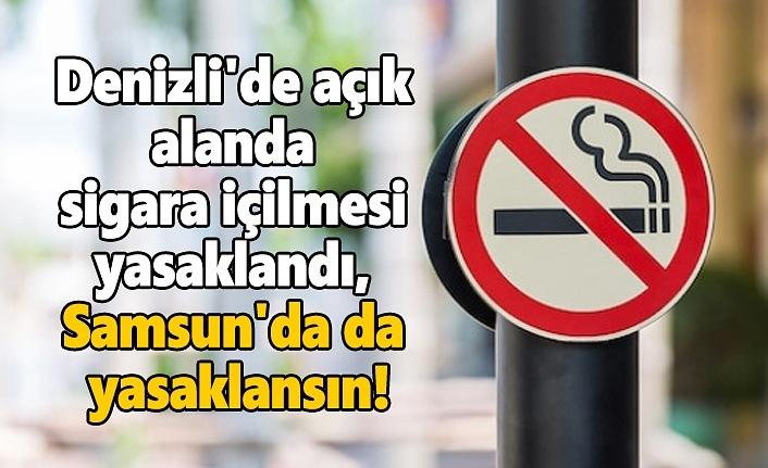 Denizli'de açık alanda sigara içilmesi yasaklandı, Samsun'da da yasaklansın!