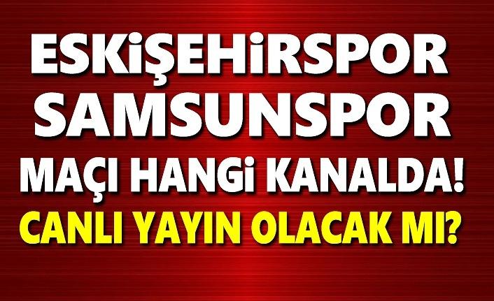 Eskişehirspor - Yılport Samsunspor maçı hangi kanalda! Canlı Yayın Olacak mı?