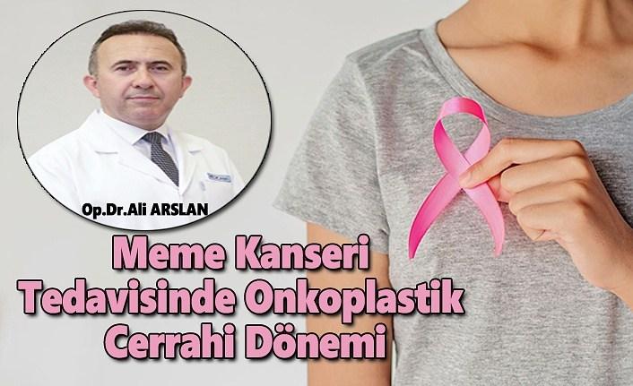 Meme Kanseri Tedavisinde Onkoplastik Cerrahi Dönemi