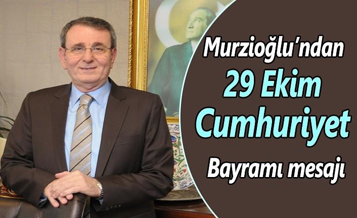 Murzioğlu'ndan 29 Ekim Cumhuriyet Bayramı mesajı