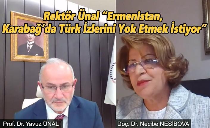"""Rektör Ünal """"Ermenistan, Karabağ'da Türk İzlerini Yok Etmek İstiyor"""""""