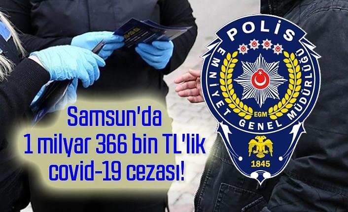 Samsun'da 1 milyar 366 bin TL'lik covid-19 cezası!