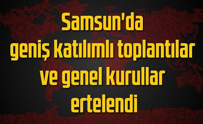 Samsun'da geniş katılımlı toplantılar ve genel kurullar ertelendi