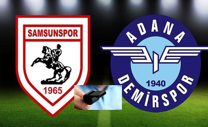 Samsunspor Adana Demirspor maçının hakemi belli oldu