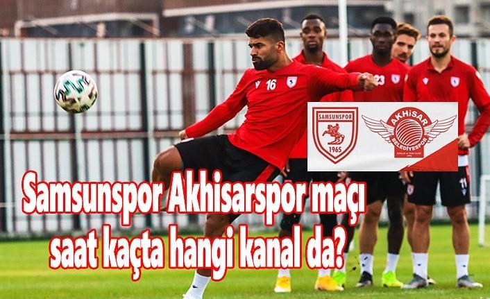 Samsunspor Akhisarspor maçı saat kaçta, hangi kanal da?