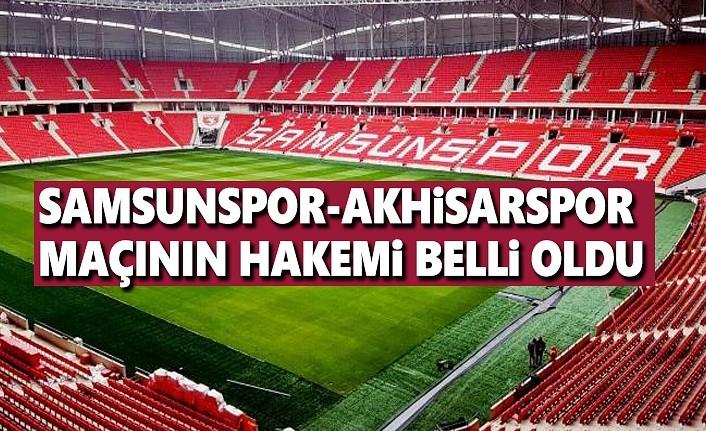 Samsunspor Akhisarspor Maçının Hakemi Belli Oldu