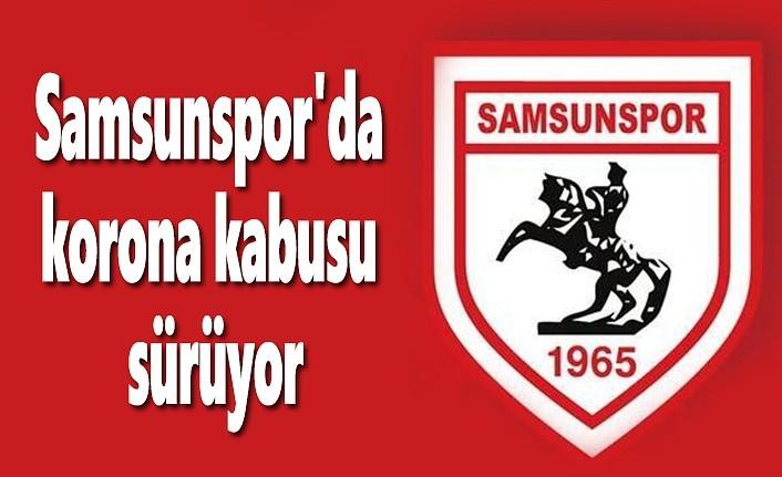 Samsunspor'da korona kabusu sürüyor