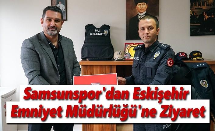 Samsunspor'dan Eskişehir Emniyet Müdürlüğü'ne Ziyaret