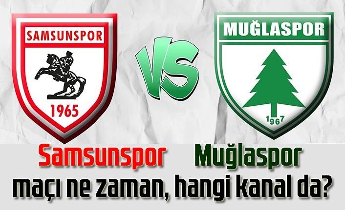 Samsunspor Muğlaspor maçı ne zaman, hangi kanal da?
