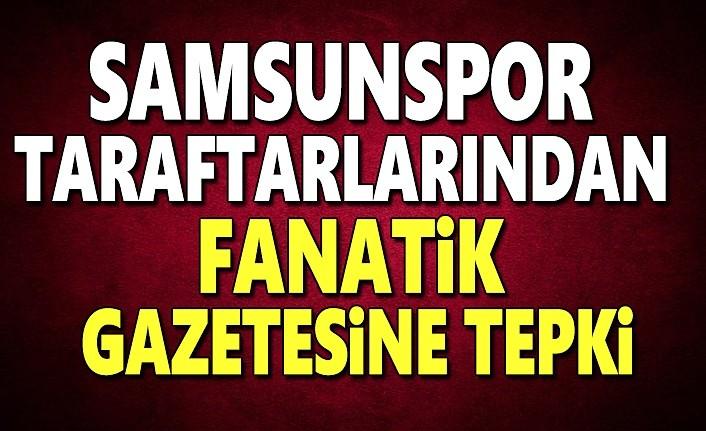 Samsunspor taraftarlarından Fanatik Gazetesine tepki