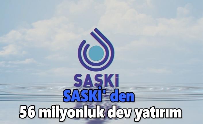 SASKİ' den 56 milyonluk dev yatırım