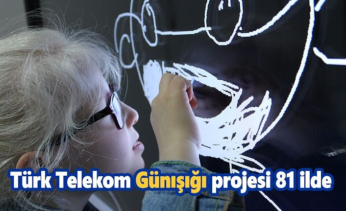 Türk Telekom Günışığı projesi 81 ilde