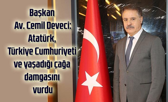Başkan Av. Cemil Deveci: Atatürk tüm imkansızlıklara karşın kararlılığını yitirmedi