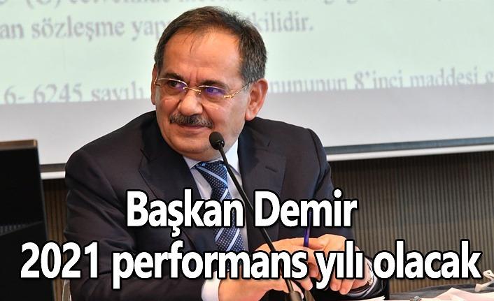 Başkan Demir : 2021 performans yılı olacak