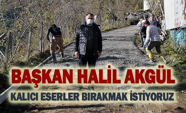 Başkan Halil Akgül: Kalıcı eserler bırakmak istiyoruz