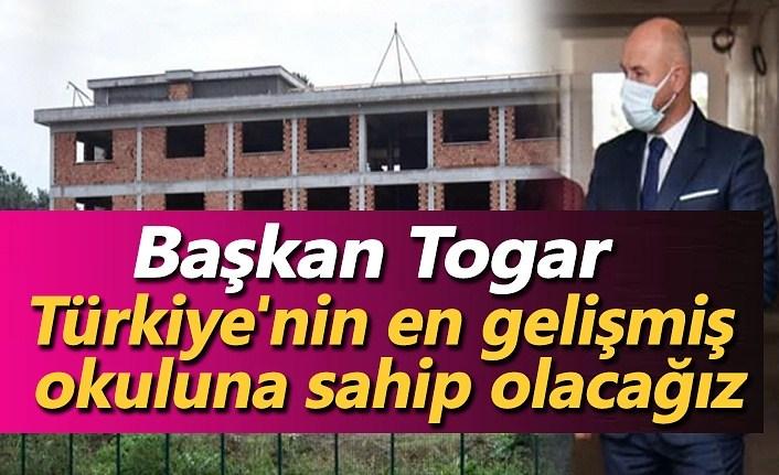 Başkan Hasan Togar: Türkiye'nin en gelişmiş okuluna sahip olacağız