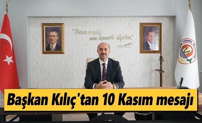 Başkan Kılıç'tan 10 Kasım mesajı