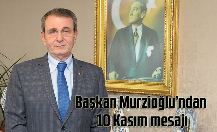 Başkan Murzioğlu'ndan 10 Kasım mesajı
