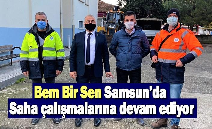 Bem Bir Sen Samsun'da saha çalışmalarına devam ediyor