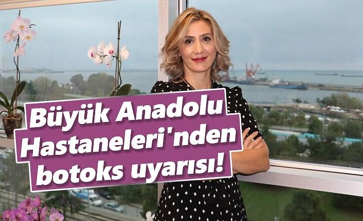 Büyük Anadolu Hastaneleri'nden botoks uyarısı!