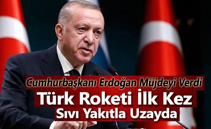Cumhurbaşkanı Erdoğan: Türk Roketi İlk Kez Sıvı Yakıtla Uzayda