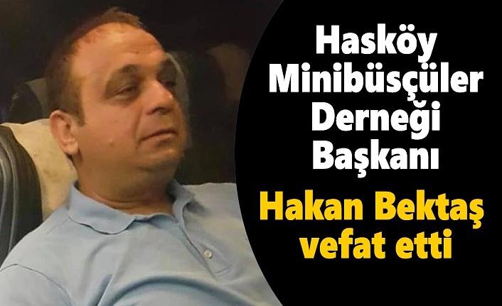 Hasköy Minibüsçüler Derneği Başkanı Hakan Bektaş vefat etti