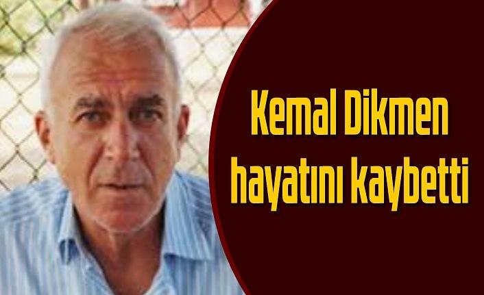Kemal Dikmen vefat etti