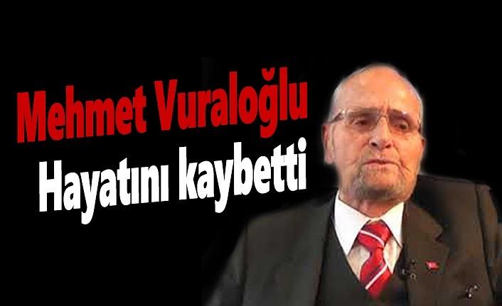 Mehmet Vuraloğlu hayatını kaybetti