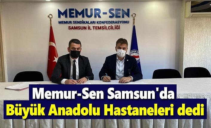 Memur-Sen Samsun'da Büyük Anadolu Hastaneleri dedi