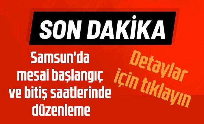 Samsun'da mesai başlangıç ve bitiş saatlerinde düzenleme