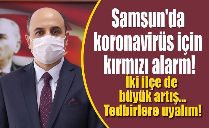 Samsun'da vaka sayısı kırmızı alarm veriyor, iki ilçe de büyük artış!