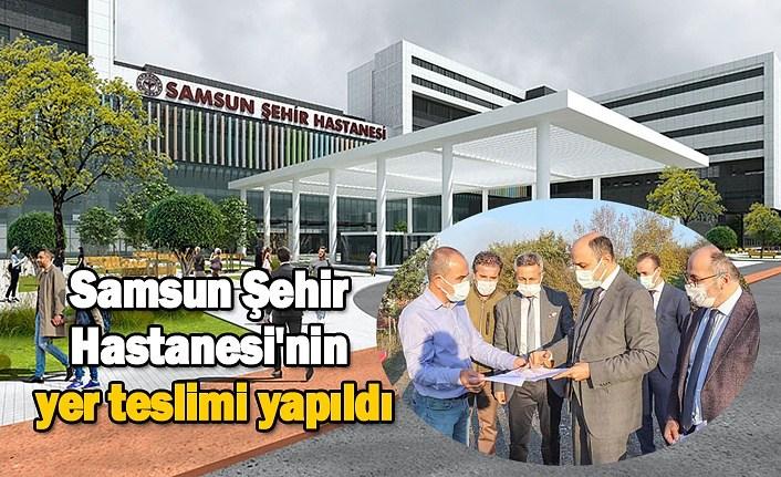 Samsun Şehir Hastanesi'nde son durum, yer teslimi yapıldı!