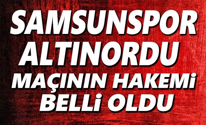 Samsunspor ve Altınordu maçının hakemi belli oldu