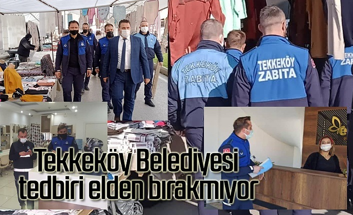 Tekkeköy Belediyesi denetimlerini aralıksız sürdürüyor