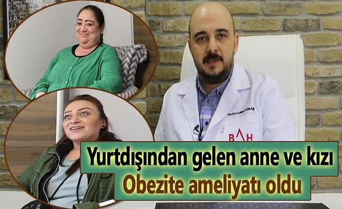 Yurtdışından gelen anne ve kızı obezite ameliyatı oldu