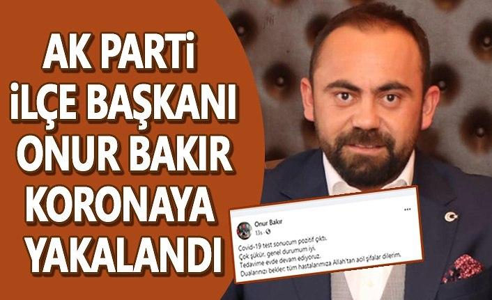 AK Parti Kavak İlçe Başkanı Onur Bakır korona virüse yakalandı