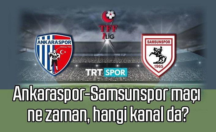 Ankaraspor-Samsunspor maçı saat kaçta, canlı yayın hangi kanalda?