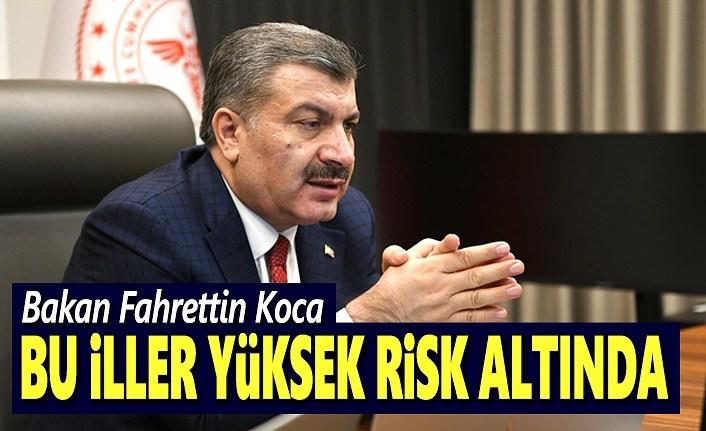 Bakan Fahrettin Koca, risk altında olan illeri açıkladı