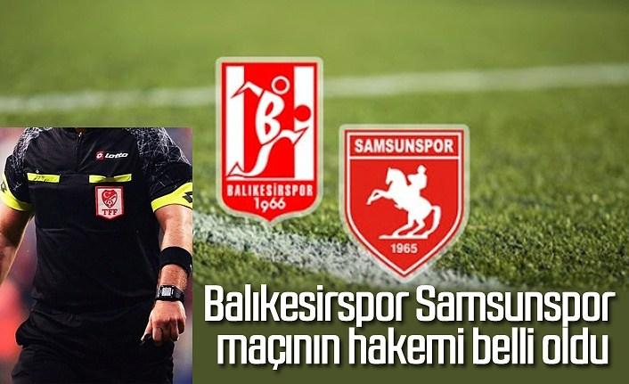 Balıkesirspor Samsunspor maçının hakemi belli oldu