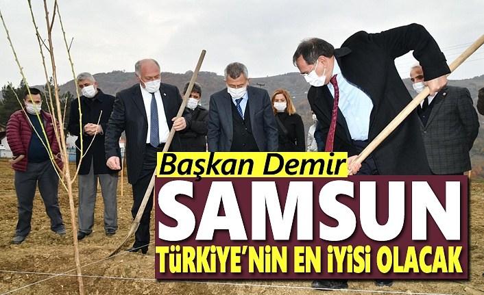 Başkan Demir: Samsun, Türkiye'nin en iyisi olacak