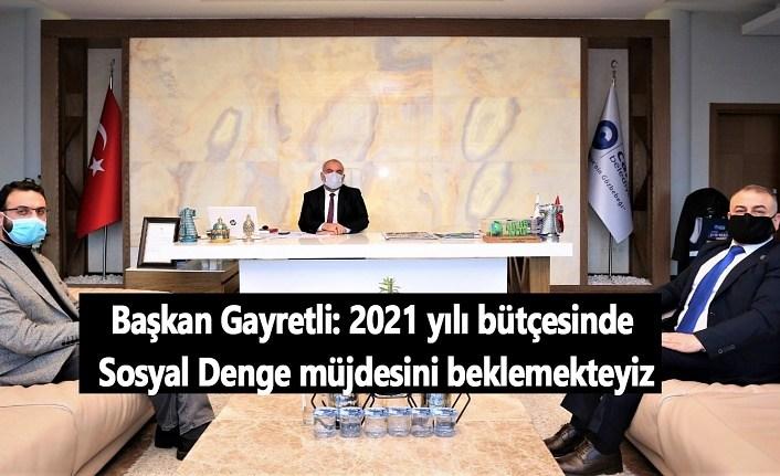 Başkan Gayretli: 2021 yılı bütçesinde Sosyal Denge müjdesini beklemekteyiz