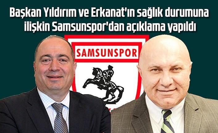 Başkan Yıldırım ve Erkanat'ın sağlık durumuna ilişkin Samsunspor'dan açıklama yapıldı