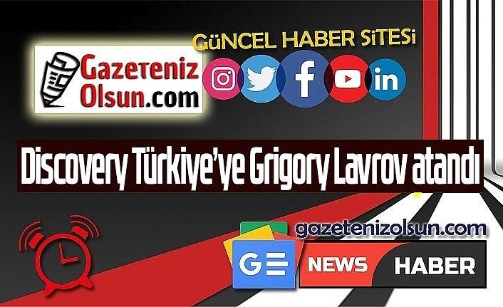 Discovery Türkiye'ye Grigory Lavrov atandı