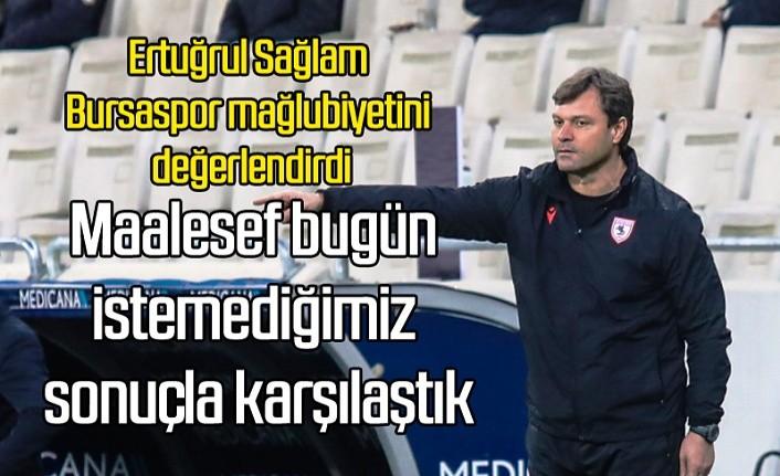 Ertuğrul Sağlam Bursaspor mağlubiyetini değerlendirdi