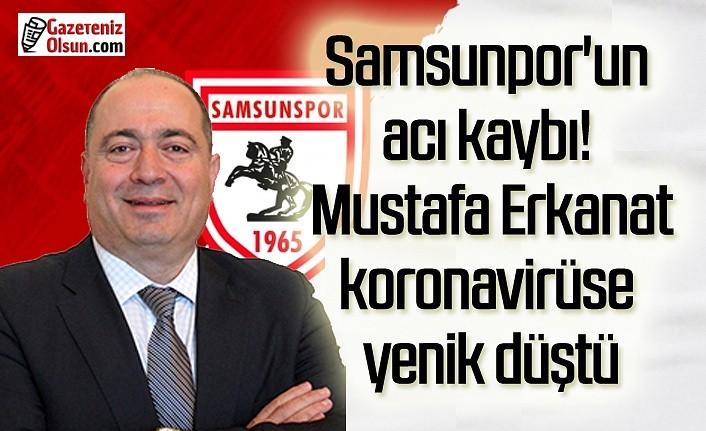 Mustafa Erkanat koronavirüse yenik düştü